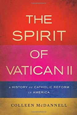 The Spirit of Vatican II: A History of Catholic Reform in America 9780465044801