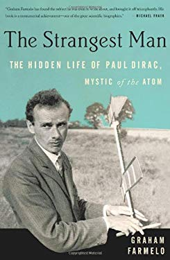 The Strangest Man: The Hidden Life of Paul Dirac, Mystic of the Atom 9780465018277