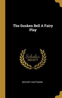 The Sunken Bell a Fairy Play