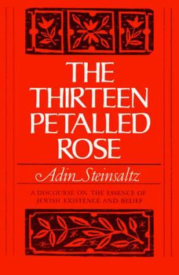 The Thirteen Petalled Rose: A Discourse on the Essence of Jewish Existence and Belief 9780465085613