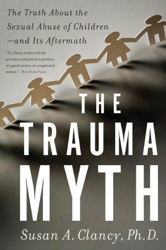 The Trauma Myth: The Truth about the Sexual Abuse of Children; And Its Aftermath 9780465022113