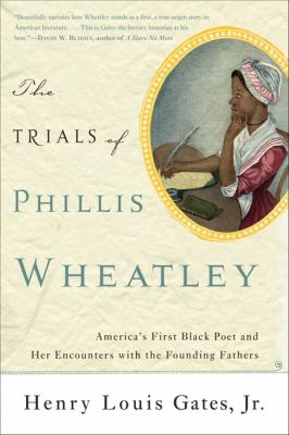 The Trials of Phillis Wheatley: America's First Black Poet and Her Encounters with the Founding Fathers 9780465018505
