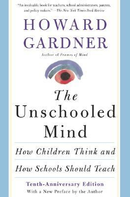 The Unschooled Mind: How Children Think and How Schools Should Teach 9780465088966