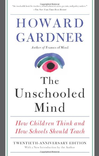 The Unschooled Mind: How Children Think and How Schools Should Teach 9780465024384