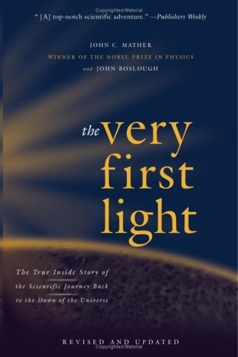 The Very First Light: The True Inside Story of the Scientific Journey Back to the Dawn of the Universe 9780465005291