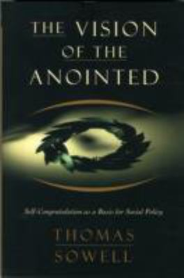 Vision of the Anointed : Self-Congratulation as a Basis for Social Policy