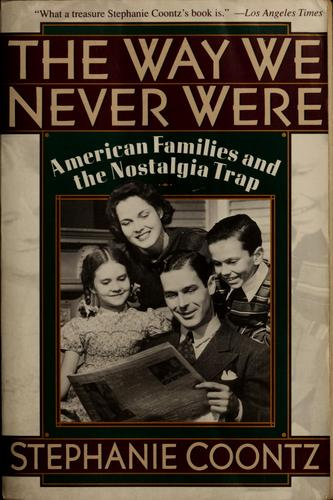 Way We Never Were : American Families and the Nostalgia Trap