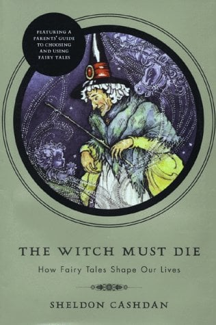 The Witch Must Die: How Fairy Tales Shape Our Lives 9780465091485