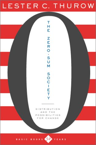 The Zero-Sum Society: Distribution and the Possibilities for Economic Change 9780465085880