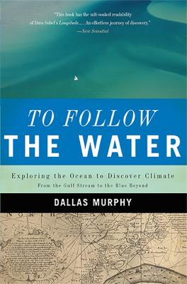 To Follow the Water: Exploring the Ocean to Discover Climate 9780465005109