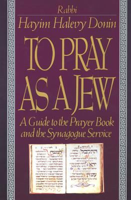To Pray as a Jew: A Guide to the Prayer Book and the Synagogue Service 9780465086337