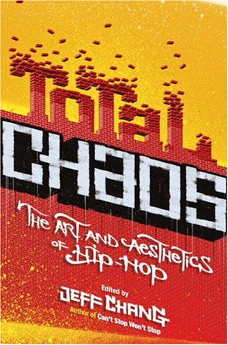 Total Chaos: The Art and Aesthetics of Hip-Hop 9780465009091