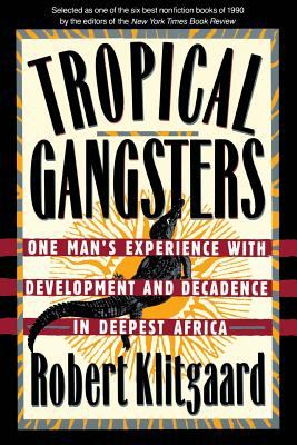 Tropical Gangsters: One Man's Experience with Development and Decadence in Deepest Africa 9780465087600