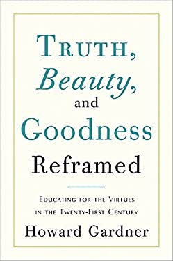 Truth, Beauty, and Goodness Reframed: Educating for the Virtues in the Twenty-First Century 9780465021925