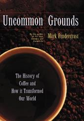 Uncommon Grounds: The History of Coffee and How It Transformed Our World 1499282
