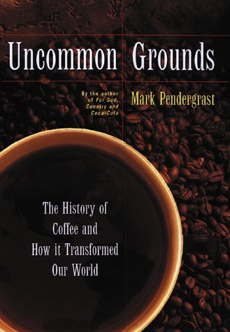 Uncommon Grounds: The History of Coffee and How It Transformed Our World 9780465036318