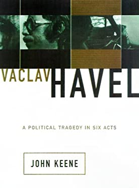 Vaclav Havel: A Political Tragedy in Six Acts 9780465037193