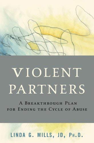 Violent Partners: A Breakthrough Plan for Ending the Cycle of Abuse 9780465045778