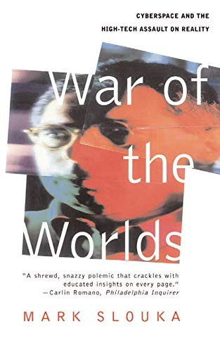War of the Worlds: Cyberspace and the High-Tech Assault on Reality 9780465004874