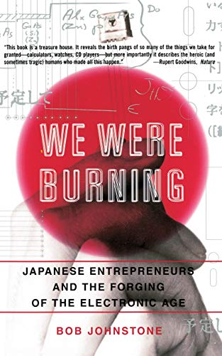 We Were Burning: Japanese Enterpreneurs and the Forging of the Electronic Age 9780465091188