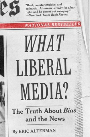 What Liberal Media?: The Truth about Bias and the News 9780465001774
