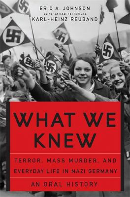 What We Knew: Terror, Mass Murder, and Everyday Life in Nazi Germany: An Oral History 9780465085729