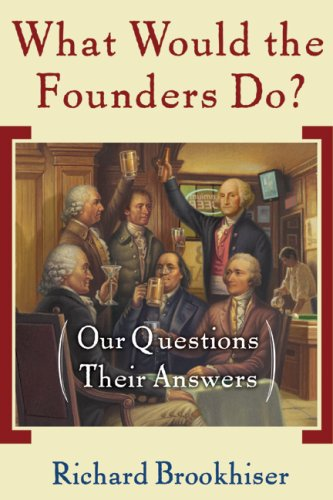 What Would the Founders Do?: Our Questions, Their Answers 9780465008209