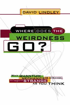 Where Does the Weirdness Go?: Why Quantum Mechanics Is Strange, But Not as Strange as You Think 9780465067862