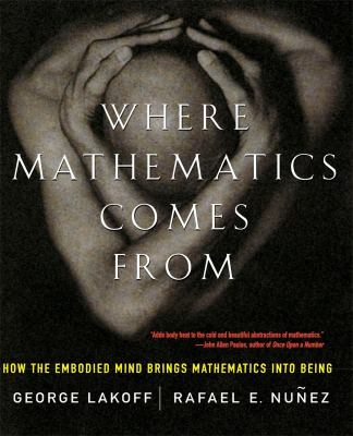 Where Mathematics Come from: How the Embodied Mind Brings Mathematics Into Being 9780465037711