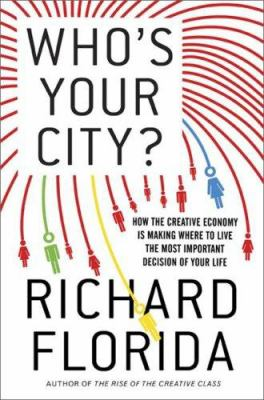 Who's Your City?: How the Creative Economy Is Making Where to Live the Most Important Decision of Your Life 9780465003525