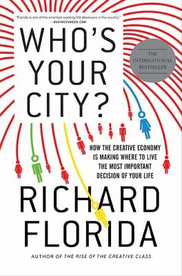 Who's Your City?: How the Creative Economy Is Making Where to Live the Most Important Decision of Your Life 9780465018093