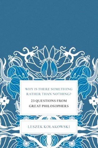 Why Is There Something Rather Than Nothing?: 23 Questions from Great Philosophers 9780465004997