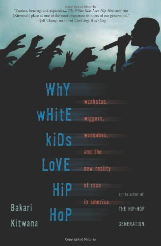 Why White Kids Love Hip Hop: Wangstas, Wiggers, Wannabes, and the New Reality of Race in America 9780465037469