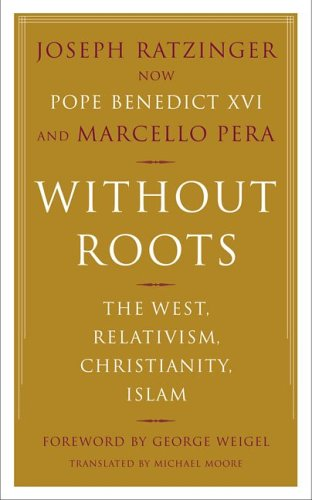 Without Roots: Europe, Relativism, Christianity, Islam 9780465006274