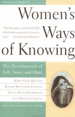 Women's Ways of Knowing: The Development of Self, Voice, and Mind 10th Anniversary Edition 9780465090990