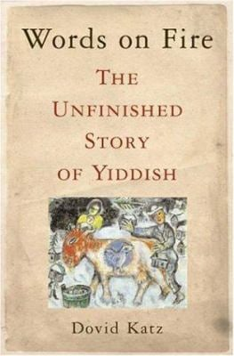 Words on Fire: The Unfinished Story of Yiddish 9780465037308