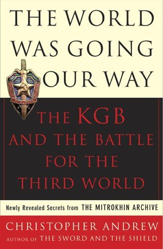 World Was Going Our Way: The KGB and the Battle for the Third World: Newly Revealed Secrets from the Mitrokhin Archive 9780465003136