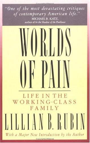 Worlds of Pain: Life in the Working-Class Family 9780465092482