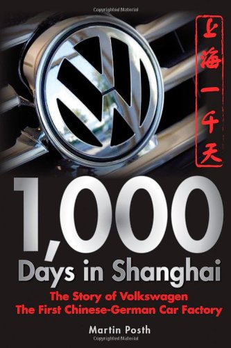 1,000 Days in Shanghai: The Story of Volkswagen: The First Chinese-German Car Factory 9780470823880