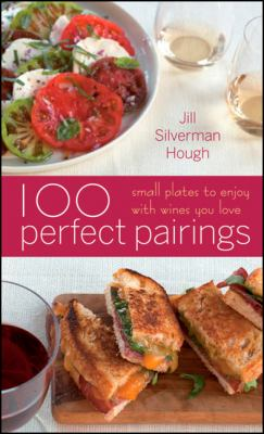 100 Perfect Pairings: Small Plates to Enjoy with Wines You Love 9780470446317