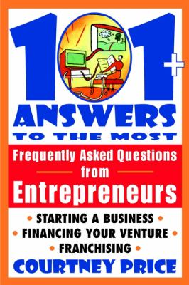 101 Answers to the Most Frequently Asked Questions from Entrepreneurs 9780471315728