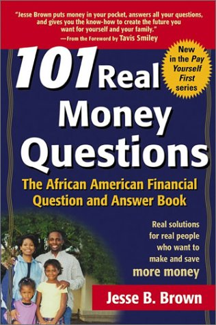 101 Real Money Questions: The African American Financial Question and Answer Book 9780471206743