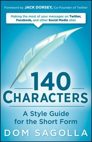 140 Characters: A Style Guide for the Short Form 9780470556139