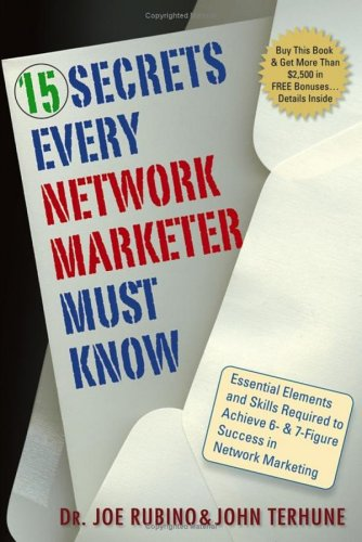 15 Secrets Every Network Marketer Must Know: Essential Elements and Skills Required to Achieve 6- & 7-Figure Success in Network Marketing 9780471773474