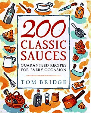 200 Classic Sauces: Guaranteed Recipes for Every Occasion 9780470236796