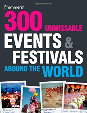 Frommer's 300 Unmissable Events & Festivals Around the World 9780470742211