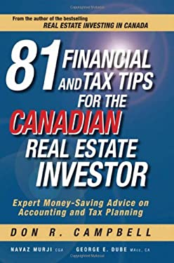 81 Financial and Tax Tips for the Canadian Real Estate Investor: Expert Money-Saving Advice on Accounting and Tax Planning 9780470736838