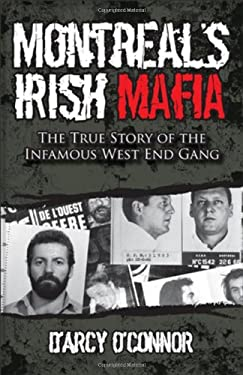 Montreal's Irish Mafia: The True Story of the Infamous West End Gang - O'Connor, D'Arcy / O'Connor, Miranda