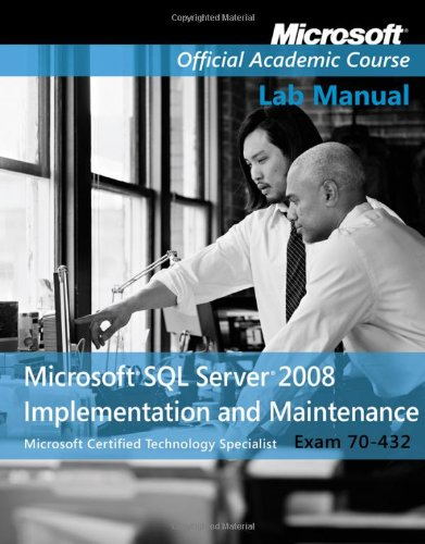 Microsoft SQL Server 2008 Implementation and Maintenance Lab Manual: (70-432) 9780470183687