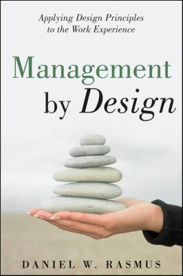 Management by Design: Applying Design Principles to the Work Experience 9780470227510
